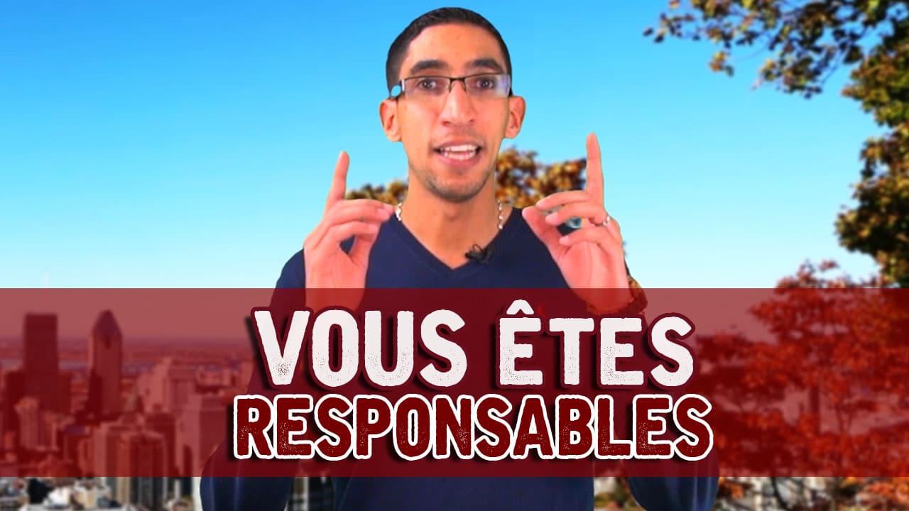 Vous êtes responsables de votre vie !