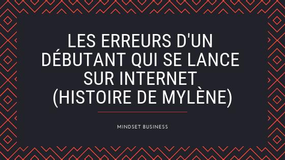 Les erreurs d'un débutant qui se lance sur internet (histoire de Mylène)