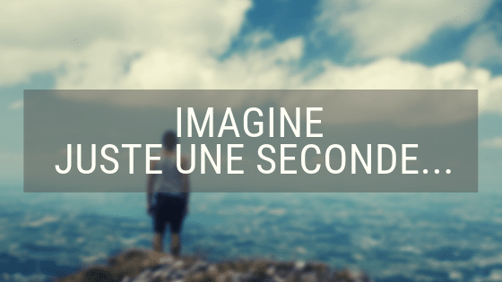 Imagine juste une seconde…