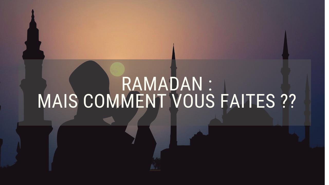 Comment survivre pendant le Ramadan ?