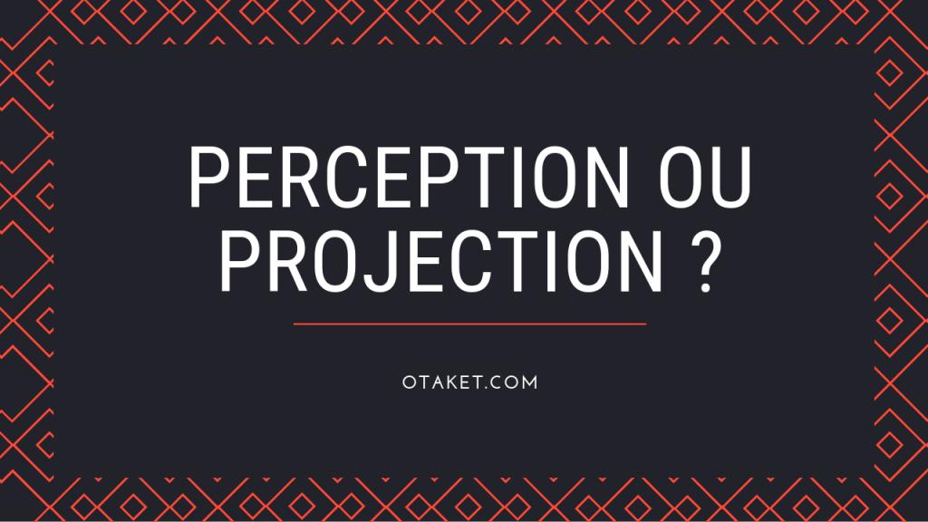 Perception ou projection