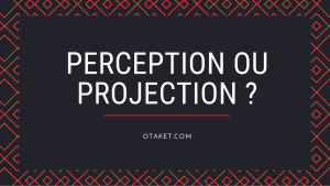 Perception ou projection