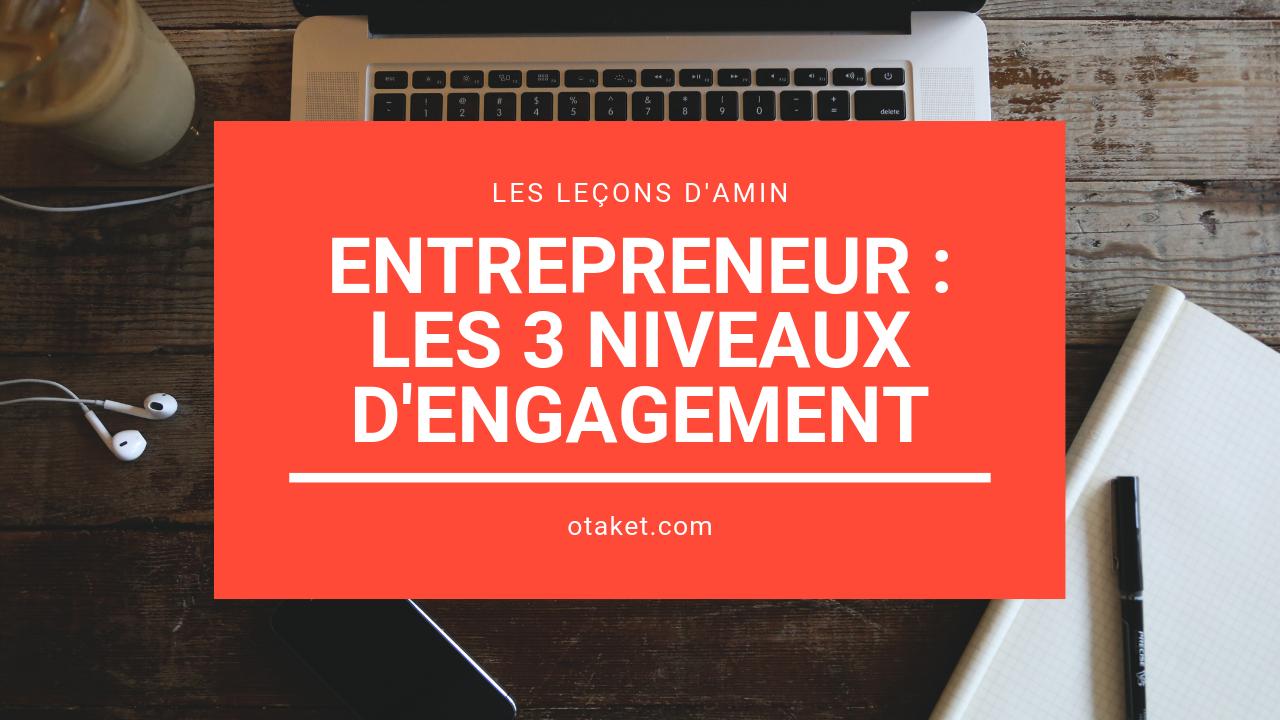 Entrepreneur : les 3 niveaux d'engagement
