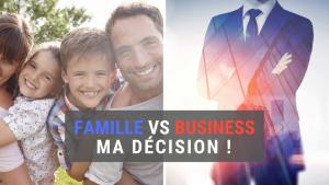 Famille VS Business : ma décision