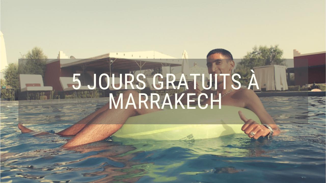 Passer 5 jours GRATUITS à Marrakech