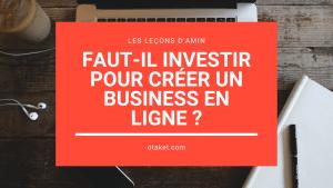 Faut-il investir pour créer son business en ligne ?