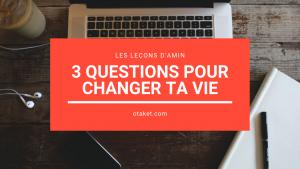 3 questions pour changer sa vie