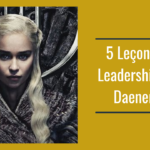 5 leçons de leadership par Daenerys