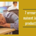 7 erreurs qui nuisent à votre productivité